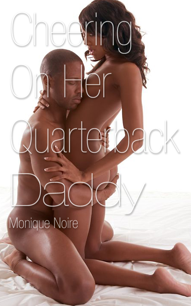 Cheering On Her Quarterback Daddy (Pseudo-Incest African-American Erotica) By: Monique Noire