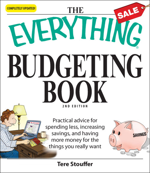 The Everything Budgeting Book Practical advice for spending less,  increasing savings,  and having more money for the things you really want