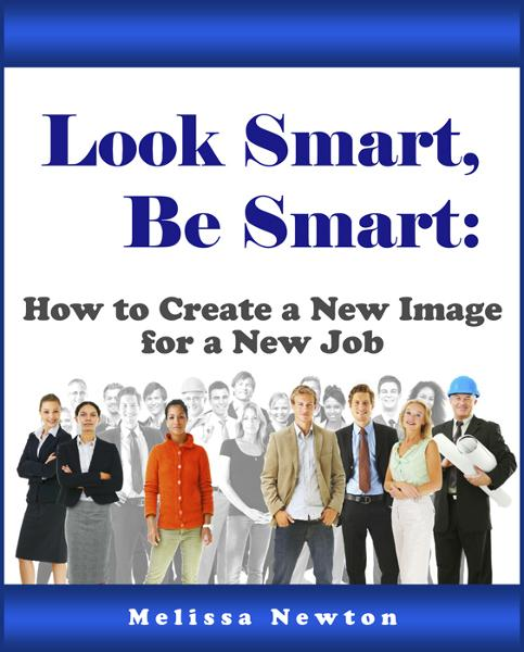 Look Smart, Be Smart: How to Create a New Image for a New Job
