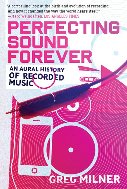 Perfecting Sound Forever By: Greg Milner