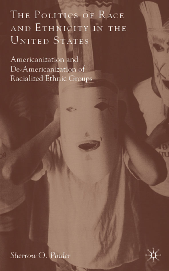 The Politics of Race and Ethnicity in the United States Americanization,  De-Americanization,  and Racialized Ethnic Groups
