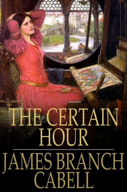 The Certain Hour By: James Branch Cabell