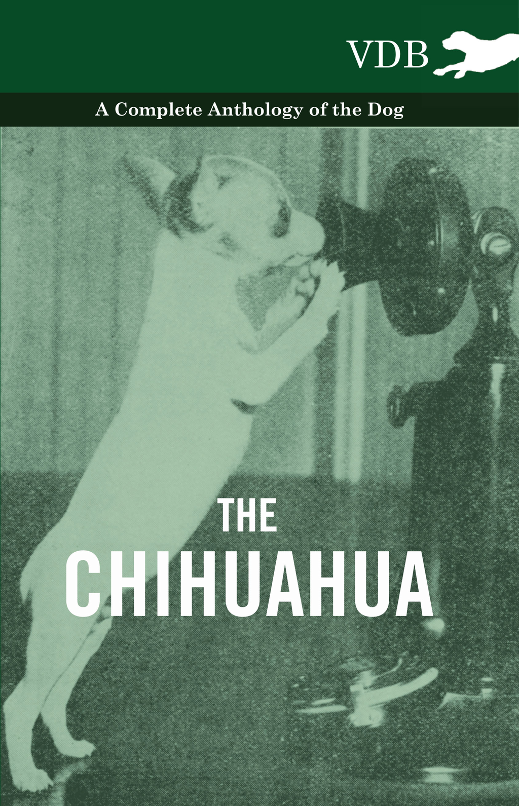 The Chihuahua - A Complete Anthology of the Dog -