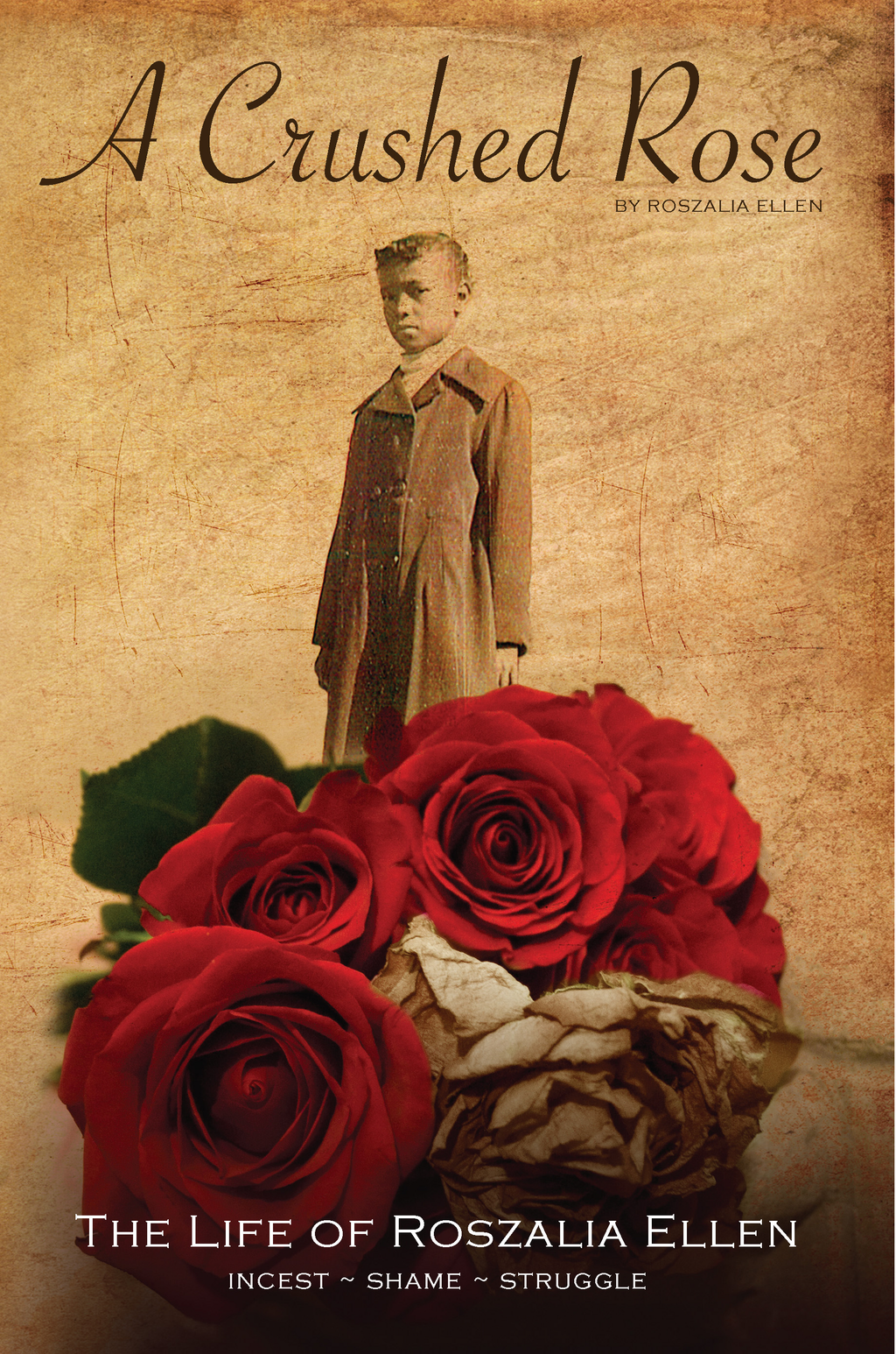 A CRUSHED ROSE: The Life of Roszalia Ellen