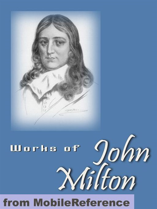 John Milton - Works Of John Milton: Including Paradise Lost, Paradise Regained, Samson Agonistes, Areopagitica & More (Mobi Collected Works)