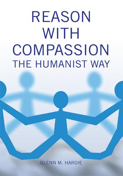 Reason With Compassion By: Glenn M. Hardie