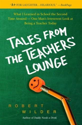 Tales from the Teachers' Lounge By: Robert Wilder
