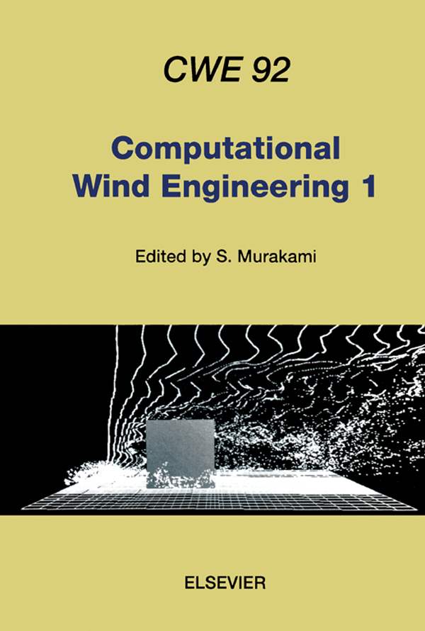 Computational Wind Engineering 1 Proceedings of the 1st International Symposium on Computational Wind Engineering (CWE 92) Tokyo,  Japan,  August 21-23,