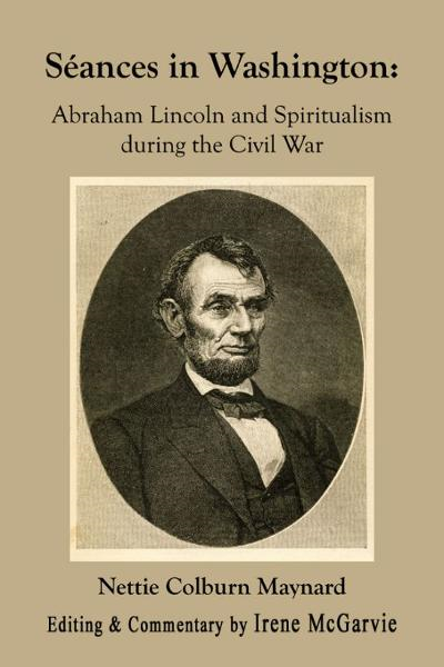 Séances in Washington: Abraham Lincoln and Spiritualism during the Civil War