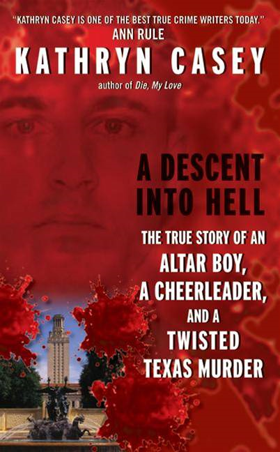 A Descent Into Hell By: Kathryn Casey