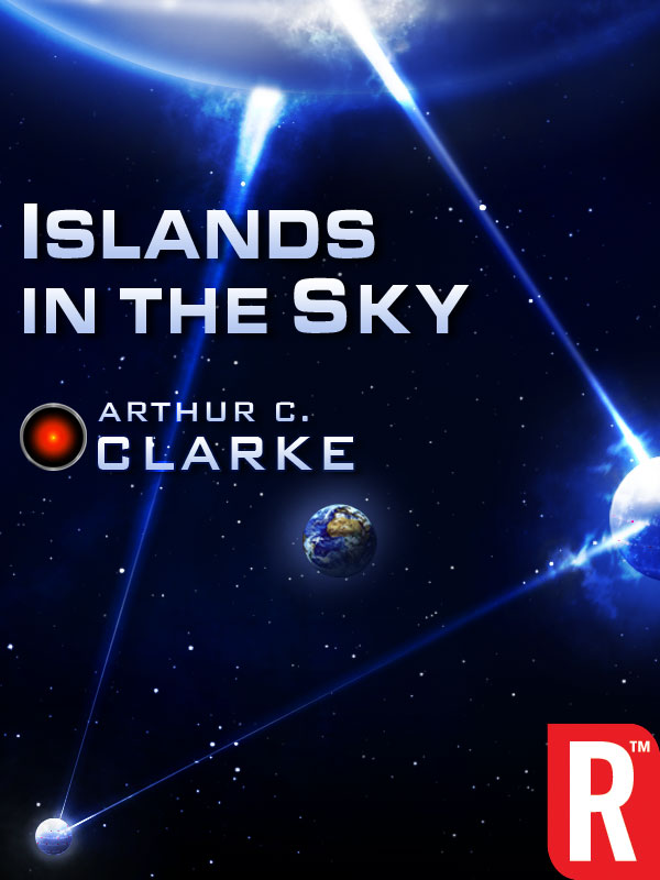 Islands in the Sky By: Arthur C. Clarke
