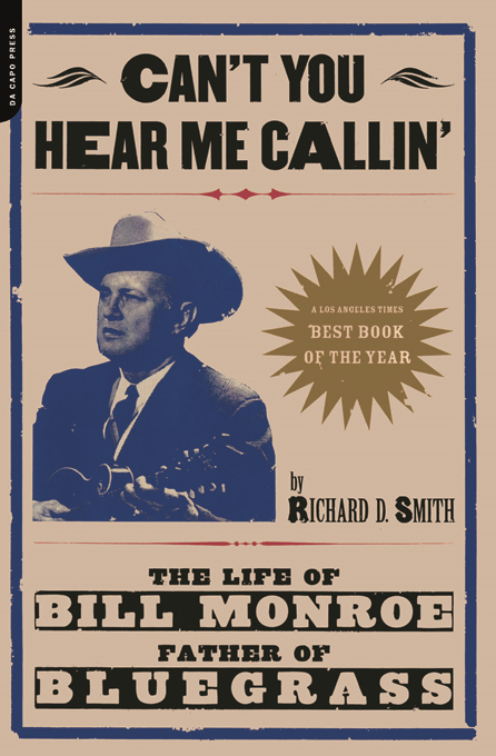 Can't You Hear Me Calling: The Life Of Bill Monroe, Father Of Bluegrass By: Richard Smith