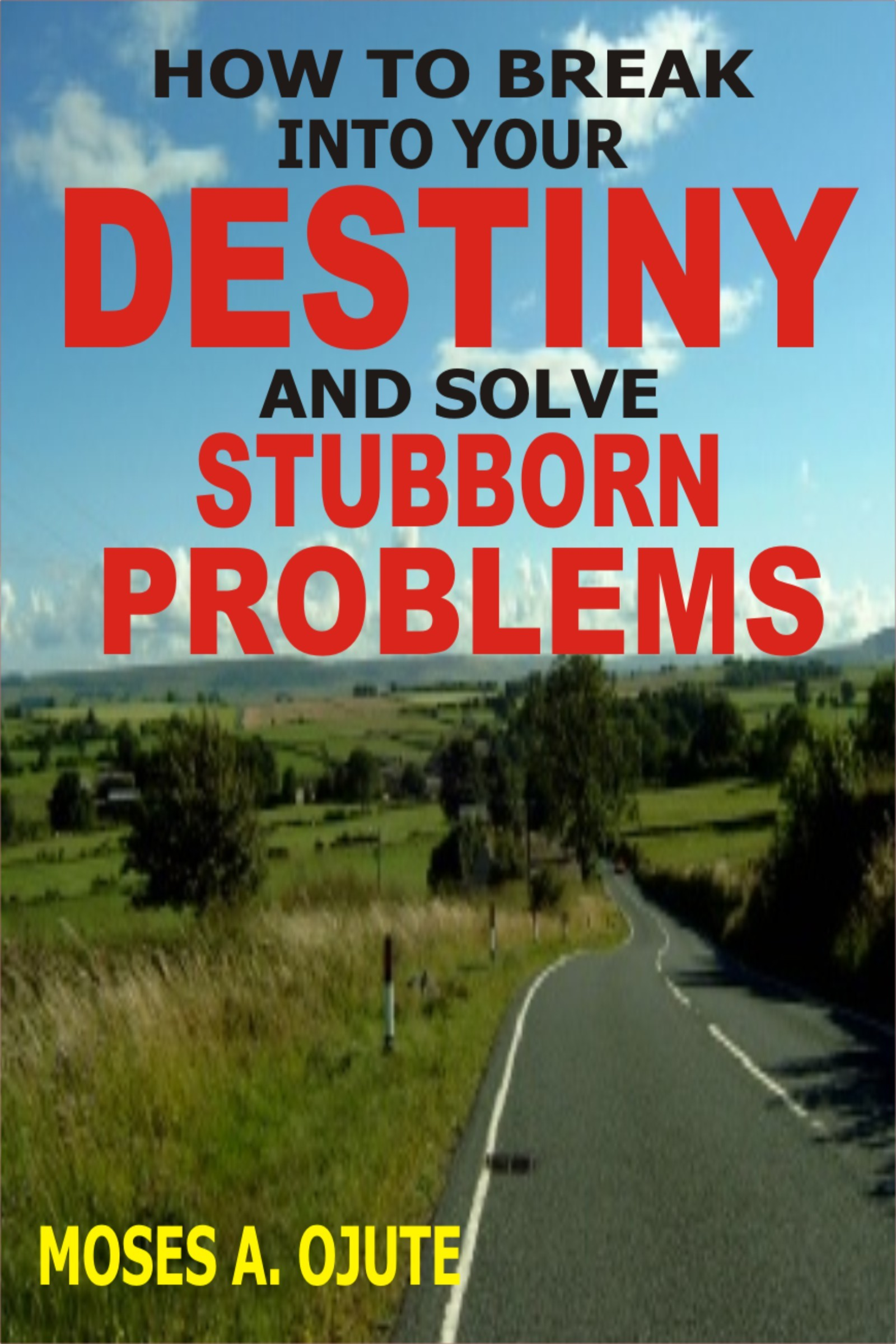 How To Break Into Your Destiny And Solve Stubborn Problems
