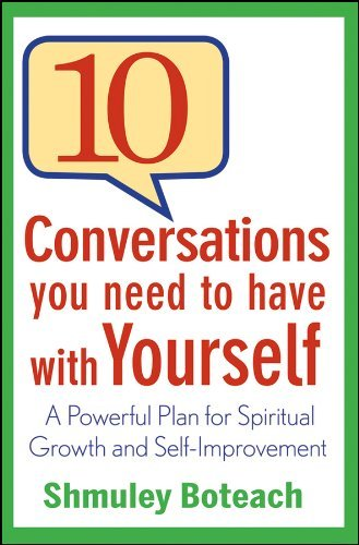 10 Conversations You Need to Have with Yourself By: Shmuley Boteach
