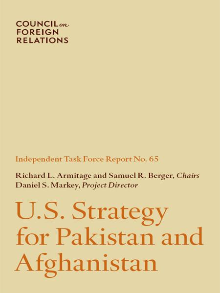 U.S. Strategy for Pakistan and Afghanistan By: Richard L. Armitage, Samuel R. Berger, Daniel S. Markey