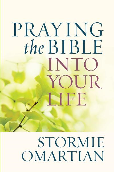 Praying the Bible into Your Life By: Stormie Omartian