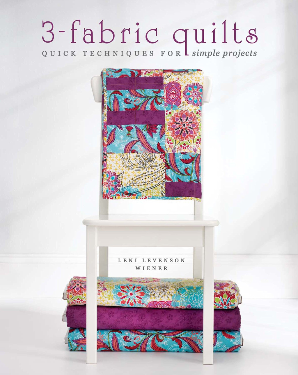 3-Fabric Quilts By: Leni Levenson Wiener