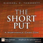 The Short Put, a Worthwhile Cash Cow By: Michael C. Thomsett