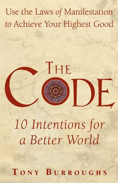The Code: Use the Laws of Manifestation to Achieve Your Highest Good By: Tony Burroughs