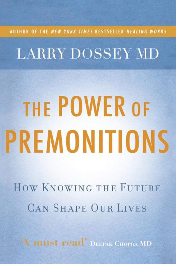 The Power of Premonitions By: Larry Dossey