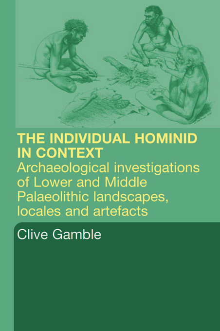 Hominid Individual in Context Archaeological Investigations of Lower and Middle Palaeolithic landscapes,  locales and artefacts