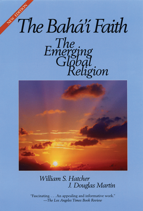 The Bahai Faith: The Emerging Global Religion