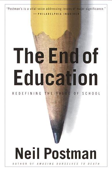 The End of Education By: Neil Postman