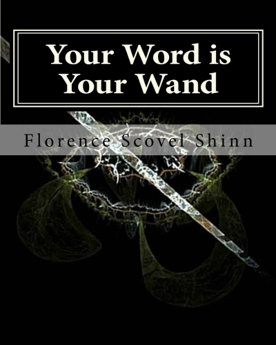 Your Word is Your Wand By: Florence Scovel Shinn