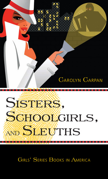 Sisters, Schoolgirls, and Sleuths: Girls' Series Books in America