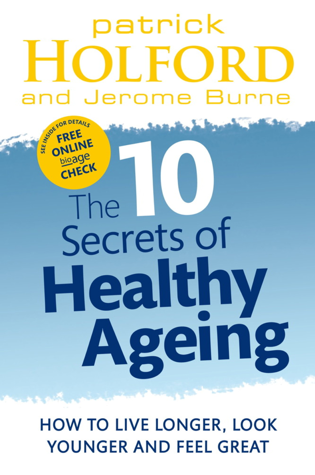 The 10 Secrets Of Healthy Ageing How to live longer,  look younger and feel great