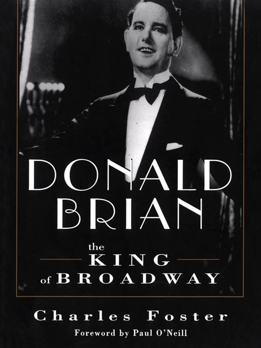 Donald Brian: The King Of Broadway By: Charles Foster