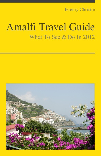 Amalfi, Italy Travel Guide - What To See & Do By: Jeremy Christie