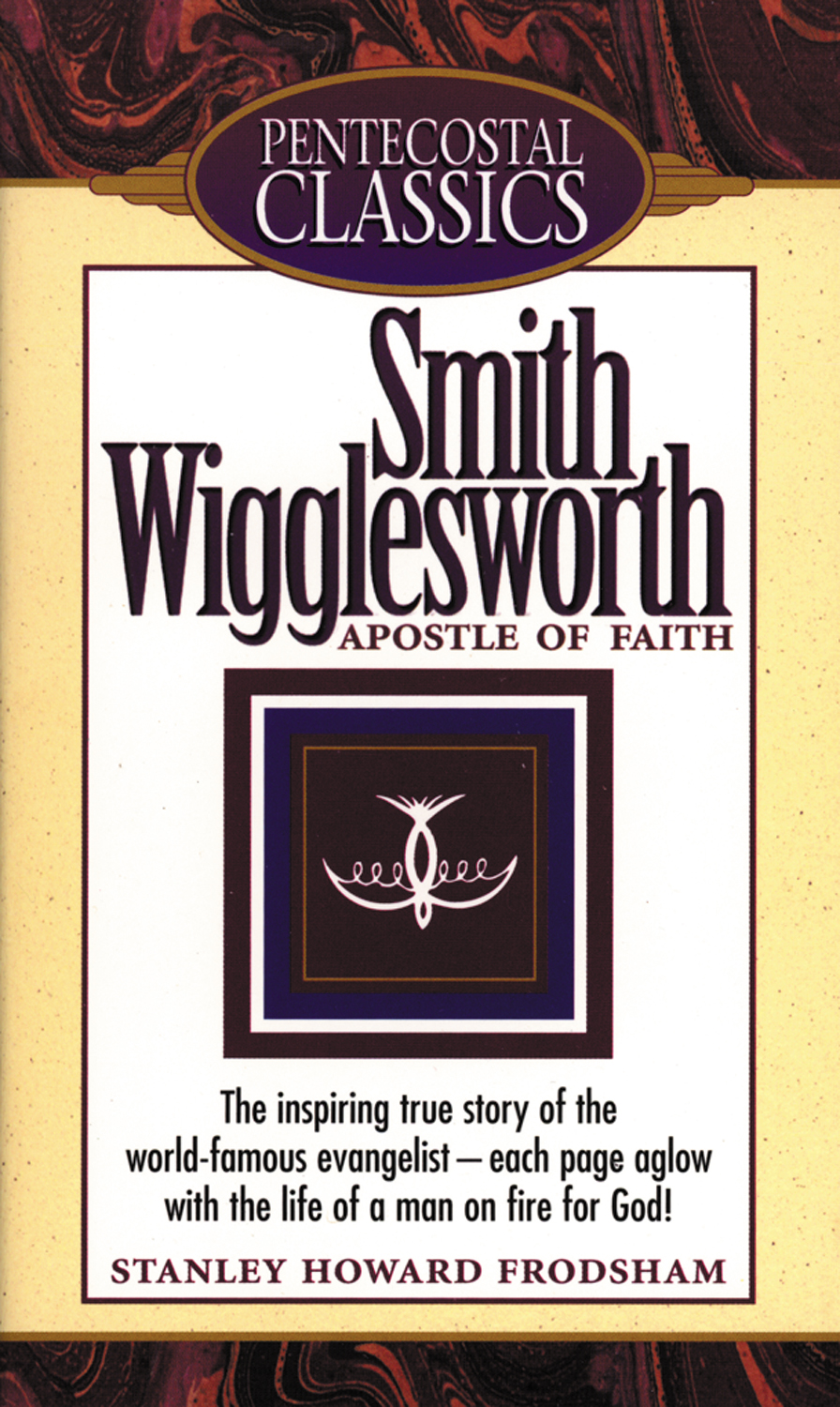 Smith Wigglesworth By: Stanley H. Frodsham