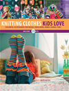 Knitting Clothes Kids Love: Colorful Accessories For Heads, Shoulders, Knees, Hands, Toes