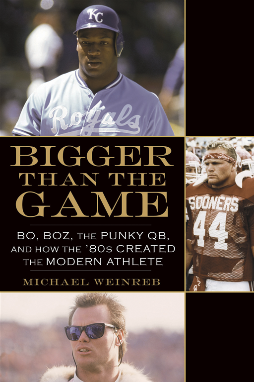 Bigger Than the Game: Bo, Boz, the Punky QB, and How the '80s Created the Celebrity Athlete By: Michael Weinreb