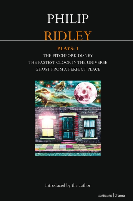 Ridley Plays 1: The Pitchfork Disney; The Fastest Clock in the Universe; Ghost from a Perfect Place By: Ridley, Philip