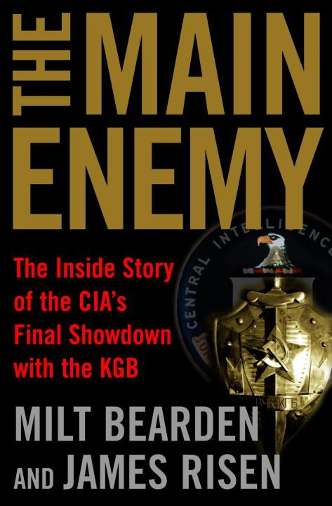 The Main Enemy By: James Risen,Milton Bearden