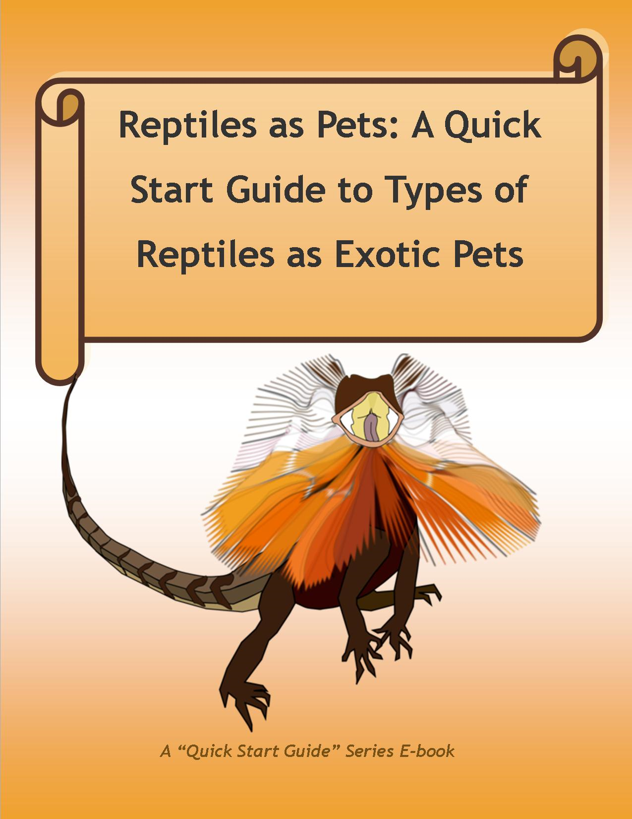 Reptiles as Pets: A Quick Start Guide to Types of Reptiles as Exotic Pets