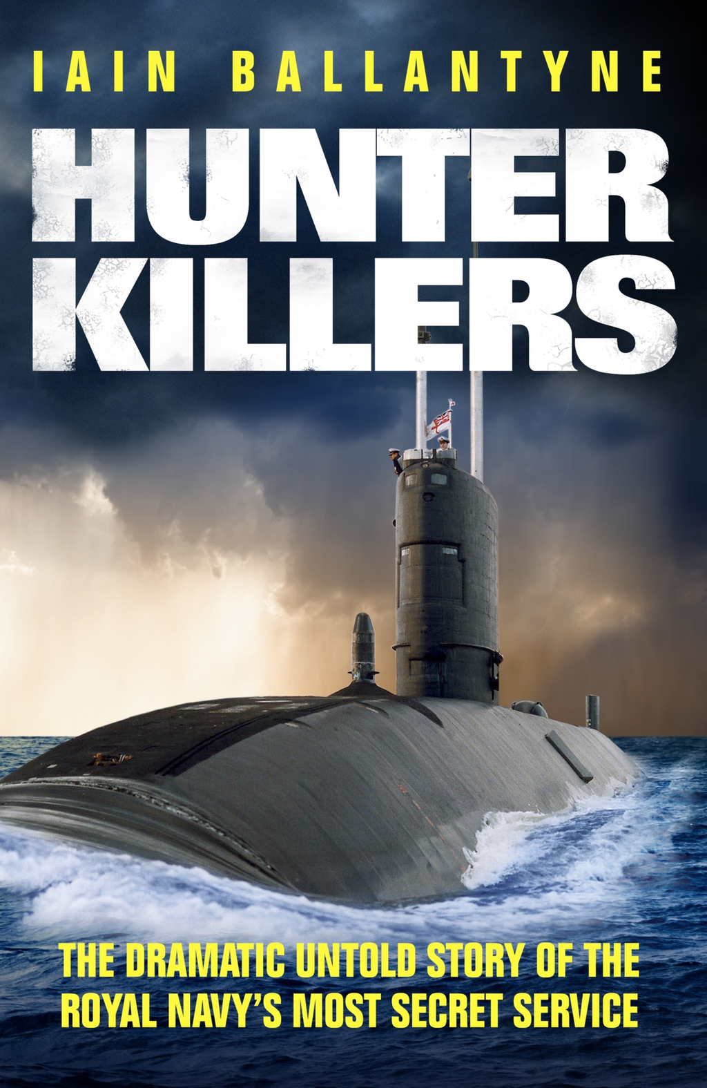 Hunter Killers The Dramatic Untold Story of the Royal Navy's Most Secret Service