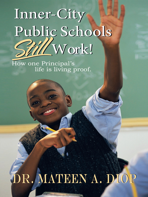 Inner City Public Schools Still Work By: Dr. Mateen A. Diop
