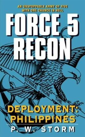 Force 5 Recon: Deployment: Philippines By: P. W. Storm