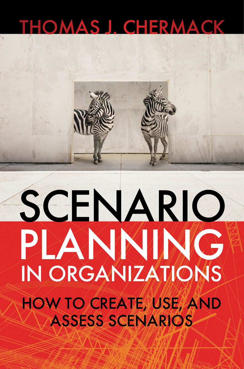Scenario Planning in Organizations By: Thomas J. Chermack