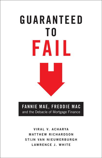 Guaranteed to Fail By: Lawrence J. White,Matthew Richardson,Stijn van Nieuwerburgh,Viral V. Acharya