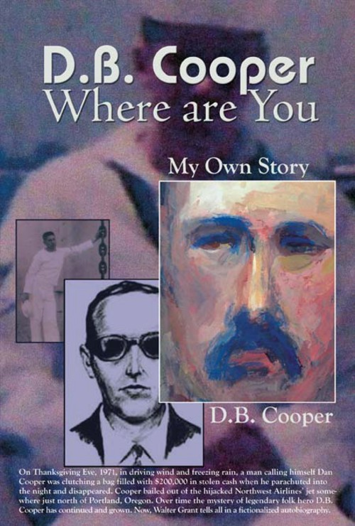 DB Cooper Where Are You: My Own Story. A Fictionalized Autobiography By: Walter Grant