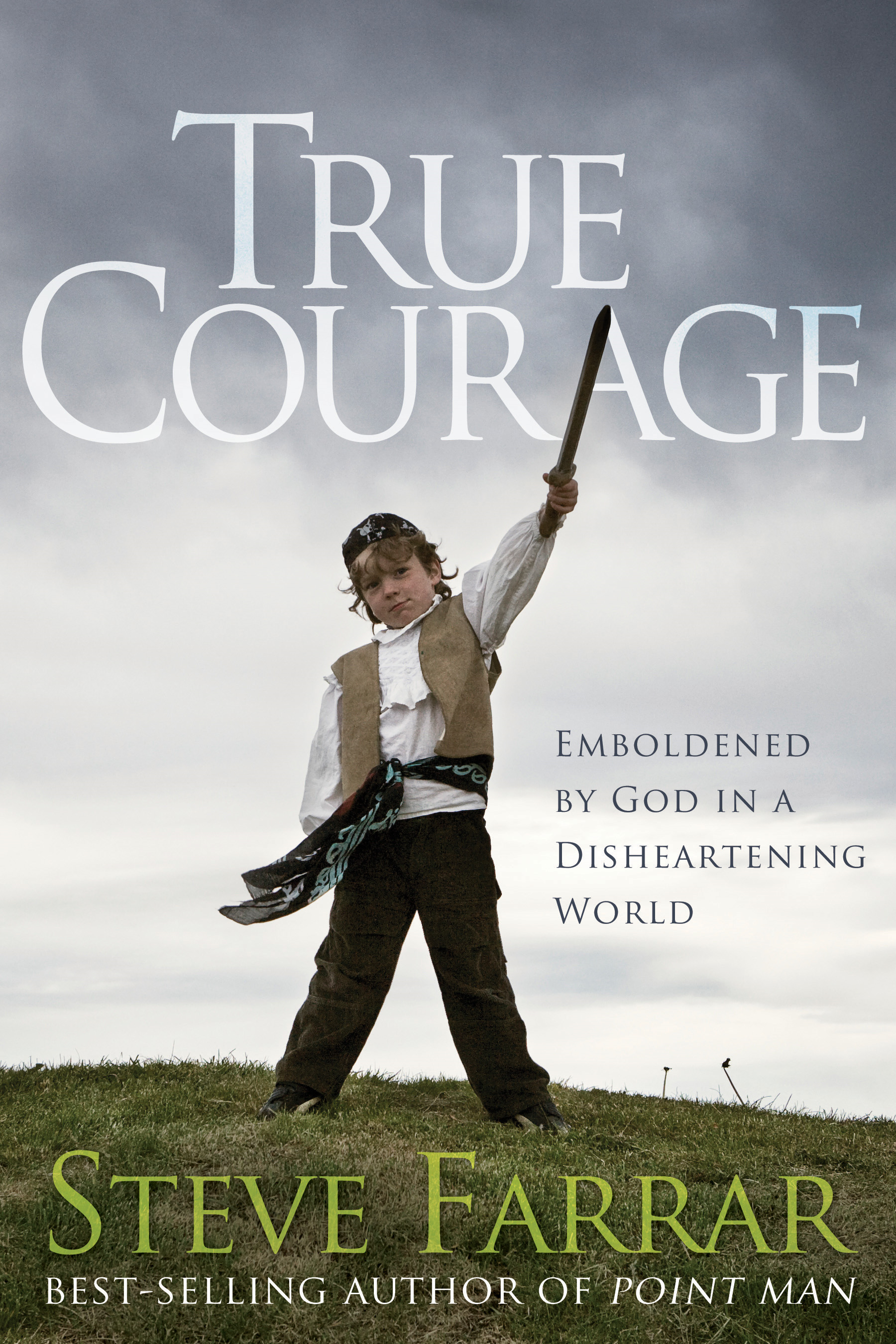 True Courage: Emboldened by God in a Disheartening World By: Steve Farrar
