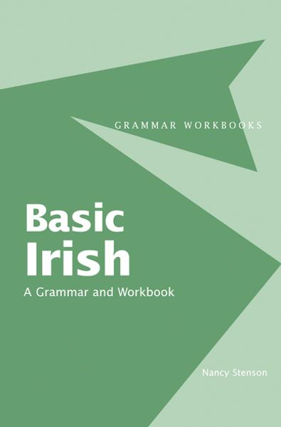Basic Irish: A Grammar and Workbook By: Nancy Stenson