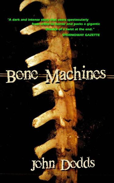 Bone Machines By: John Dodds