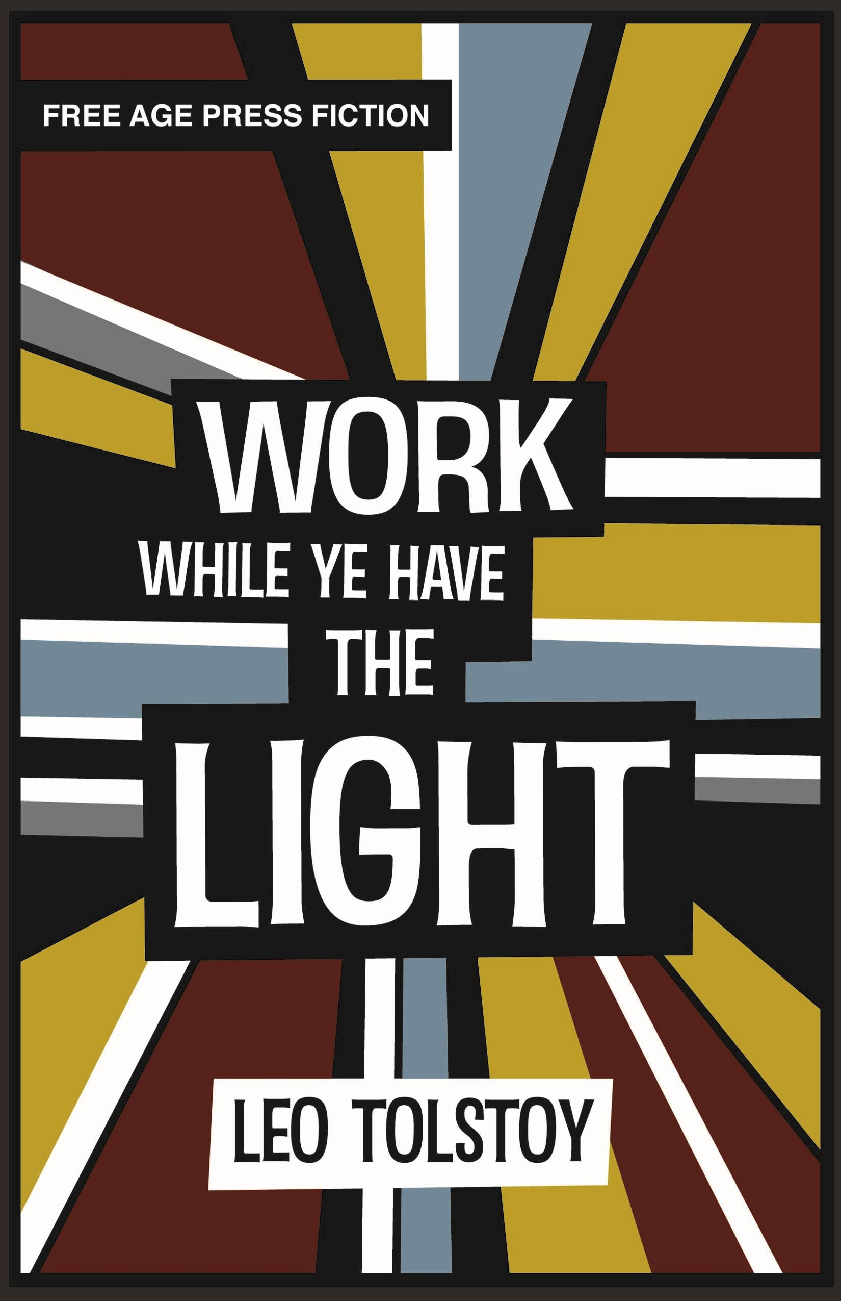 Work While Ye Have the Light By: Leo Tolstoy