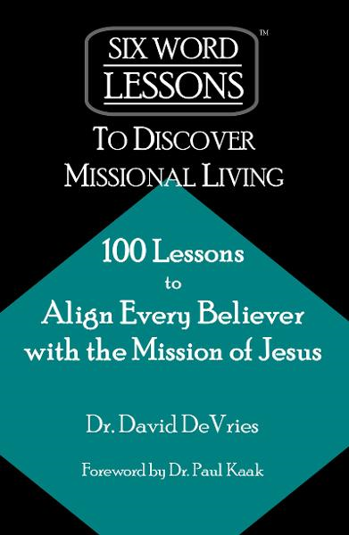 Six Word Lessons to Discover Missional Living: 100 Lessons to Align Every Believer with the Mission of Jesus