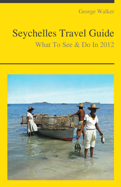 Seychelles Travel Guide - What To See & Do By: George Walker